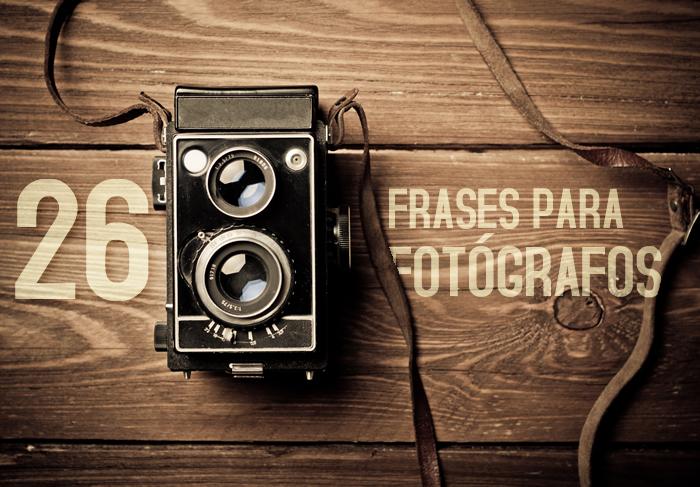 26 Frases Para Fotógrafos Para Inspirarte Frogx Three