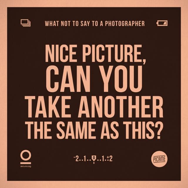 Frases que no debes decirle a un fotógrafo, Buena foto, ¿puedes tomar otra igual a está?