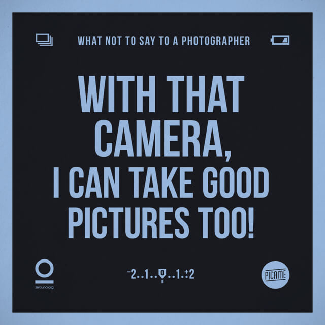 Con esa cámara, yo igual puedo tomar buenas fotos.